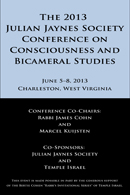 Abstracts from the 2013 Julian Jaynes Society Conference on Consciousness and Bicameral Studies