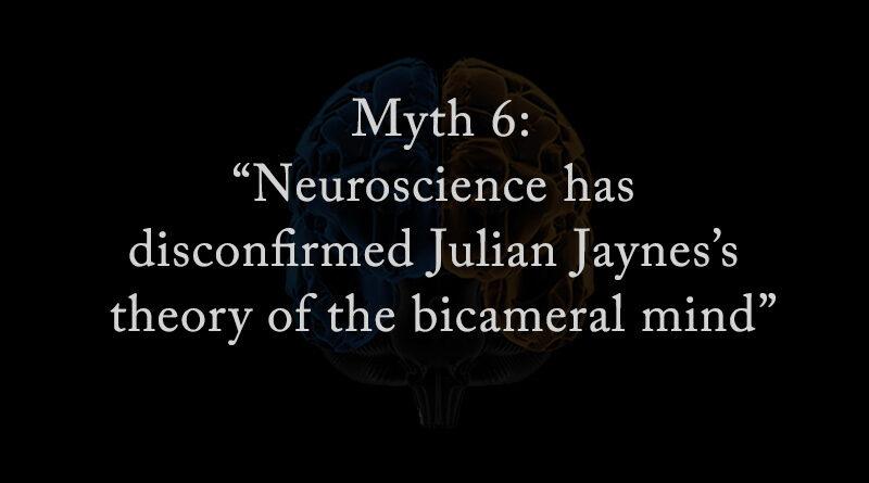 Myth 6: Neuroscience disconfirms Julian Jaynes theory
