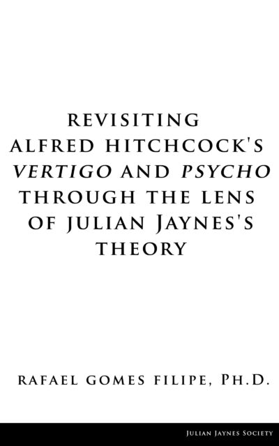 "Revisiting Alfred Hitchcock's ""Vertigo"" and ""Psycho"" through the Lens of Julian Jaynes's Theory"