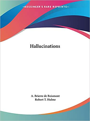 Hallucinations: The Rational History of Apparitions, Visions, Dreams, Ecstasy, Magnetism, and Somnambulism