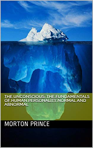 The Unconscious: The Fundamentals Of Human Personality Normal And Abnormal