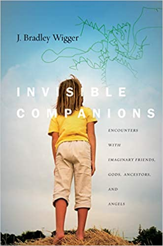Invisible Companions: Encounters with Imaginary Friends, Gods, Ancestors, and Angels
