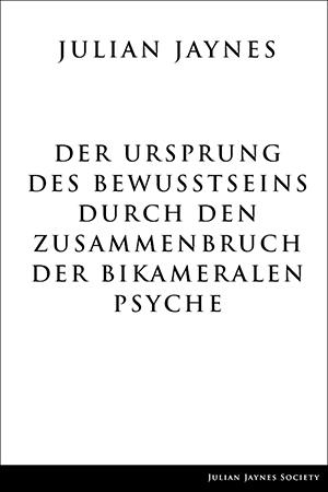 Der Ursprung des Bewußtseins durch den Zusammenbruch der bikameralen Psyche