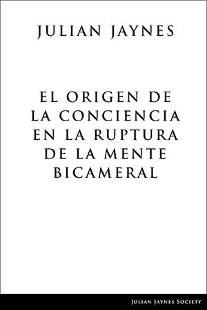 El origen de la conciencia en la ruptura de la mente bicameral