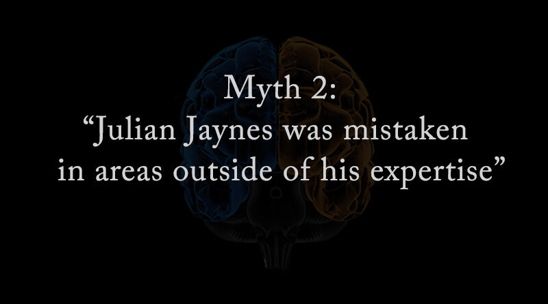 Myth 2: Julian Jaynes was mistaken in areas outside of his expertise