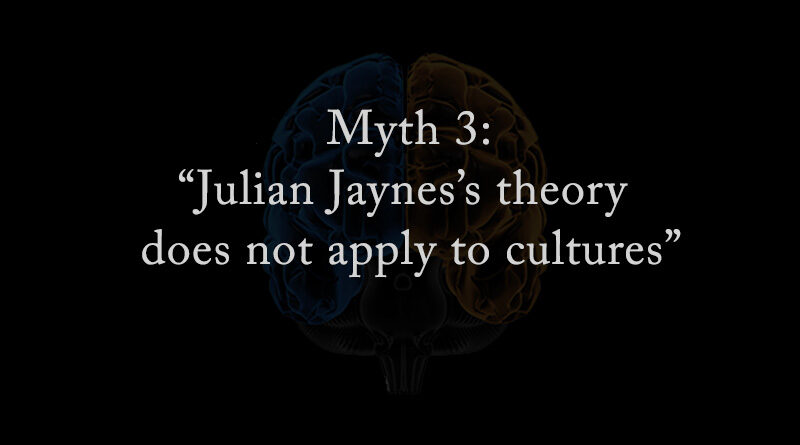 Myth 3: Julian Jaynes theory does not apply to other cultures
