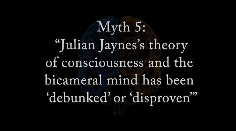 Myth 5: Julian Jaynes' theory has been debunked