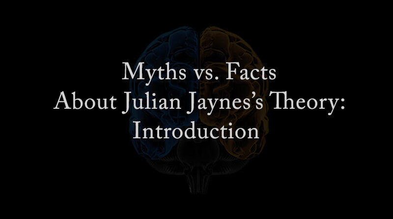Myths vs Fact About Julian Jaynes' Theory: Introduction