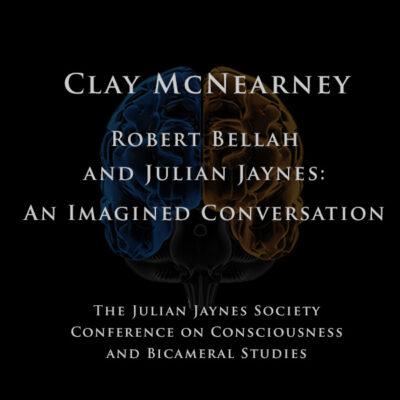 Clay McNearney – Robert Bellah and Julian Jaynes: An Imagined Conversation