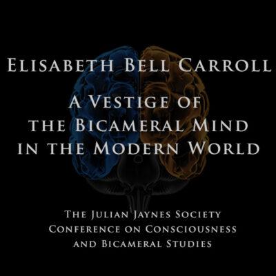 Elisabeth Bell Carroll – A Vestige of the Bicameral Mind in the Modern World