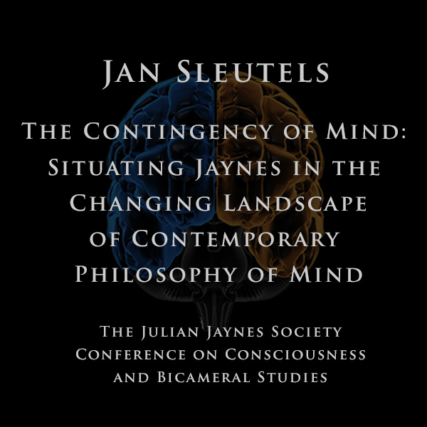 Jan Sleutels - The Contingency of Mind: Situating Jaynes in the Changing Landscape of Contemporary Philosophy of Mind