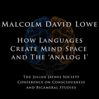 Malcolm David Lowe – How Languages Create Mind Space and The 'Analog I'