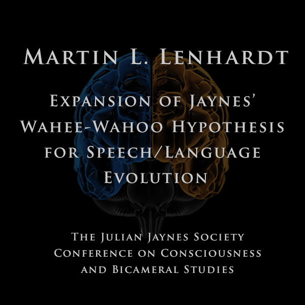 Martin L. Lenhardt - Expansion of Jaynes' Wahee-Wahoo Hypothesis for Speech/Language Evolution