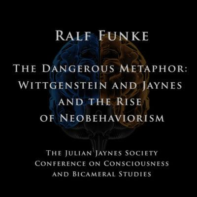Ralf Funke – The Dangerous Metaphor: Wittgenstein and Jaynes and the Rise of Neobehaviorism