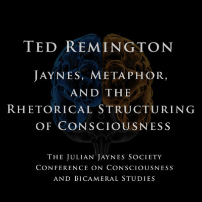 Ted Remington – Jaynes, Metaphor, and the Rhetorical Structuring of Consciousness